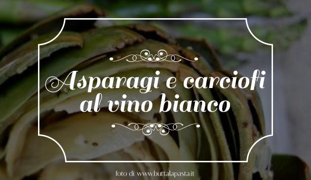 asparagi e carciofi al vino bianco
