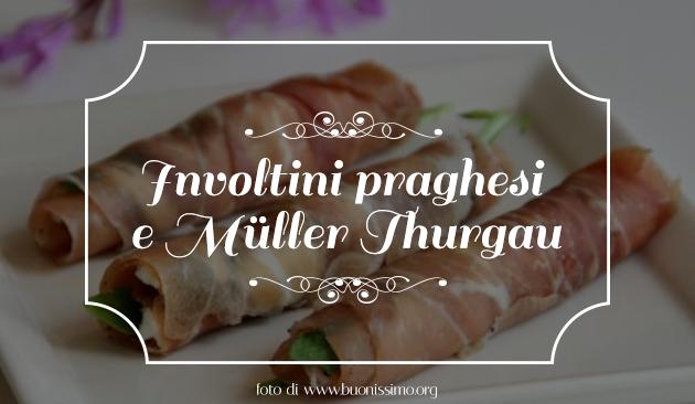 Involtini praghesi e Muller Thurgau