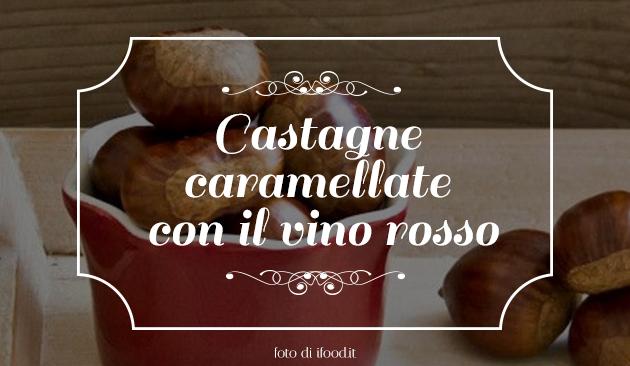 Castagne caramellate al vino rosso