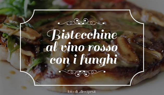 bistecchine al vino rosso e funghi