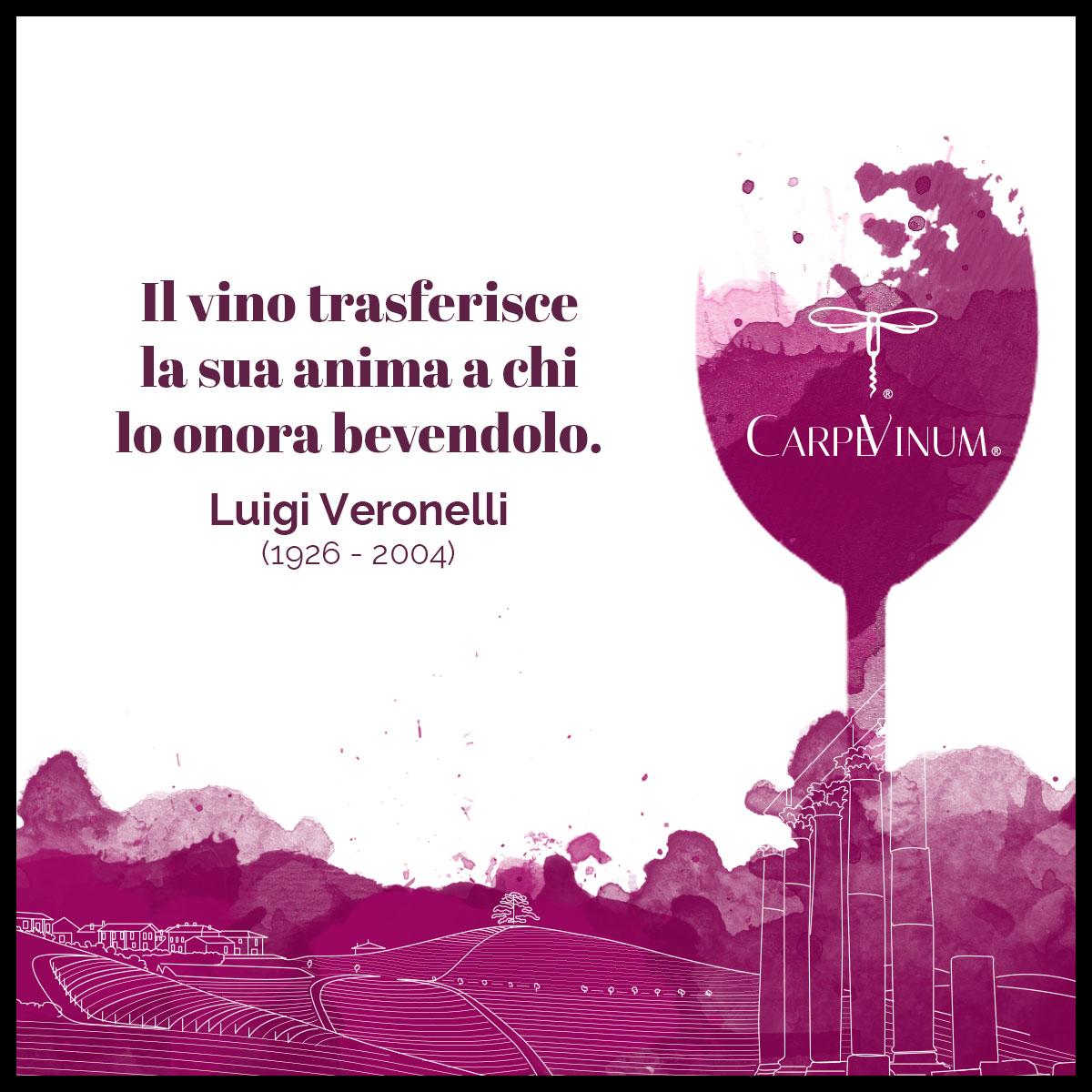 """""""Il vino trasferisce la sua anima a chi lo onora bevendolo"""" L. Veronelli"""