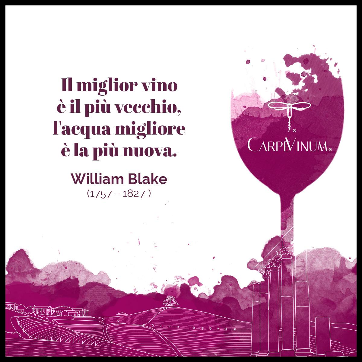 """""""Il miglior vino è il più vecchio, l'acqua migliore la più nuova."""" W. Blake"""
