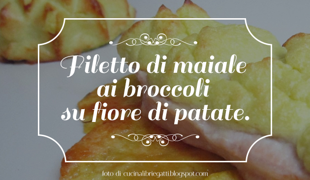 Filetto di maiale ai broccoli su fiore di patate